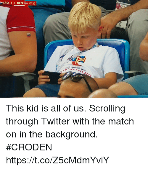 Soccer, Twitter, and Match: CRO 1-1 DEN  79:50 This kid is all of us. Scrolling through Twitter with the match on in the background.  #CRODEN https://t.co/Z5cMdmYviY