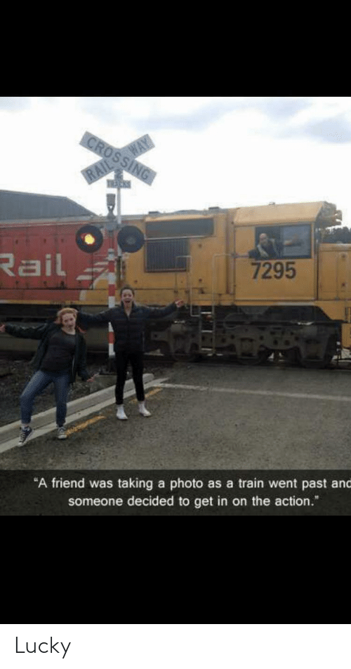 """action: CROSSING  RAIL WAY  Rail  7295  """"A friend was taking a photo as a train went past and  someone decided to get in on the action."""" Lucky"""