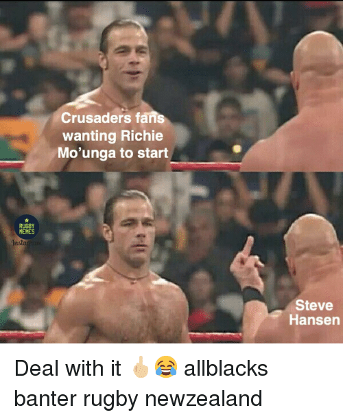 Memes, Rugby, and Steve: Crusaders fans  wanting Richie  Mo'unga to start  RUGBY  MEMES  Insta  Steve  Hansen Deal with it 🖕🏼😂 allblacks banter rugby newzealand