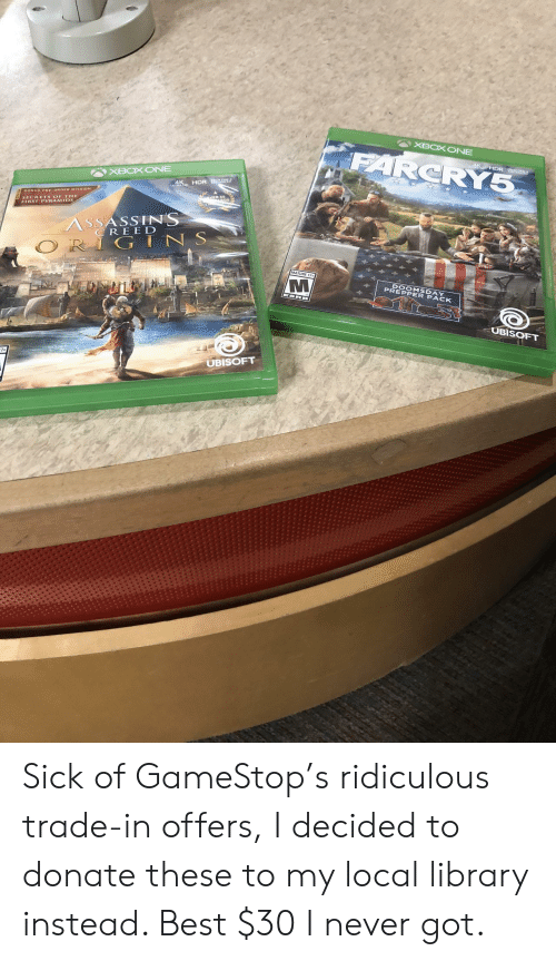 Ubisoft: CRY  XBOXONEE  ONUS PRE-ORDER MISSION  SECRUTS OF TH  FIRST PYRAMIDS  ASSASSINS  CREE D  G IN S  MATURE 17+  DOOMSDAY  PREPPER PACK  UBISOFT  UBISOFT Sick of GameStop's ridiculous trade-in offers, I decided to donate these to my local library instead. Best $30 I never got.