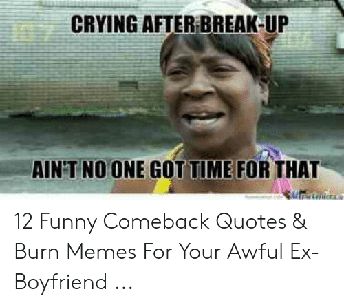 CRYING AFTER BREAK-UP AINT NO ONE GOTTI ME FOR THAT 12 Funny ...