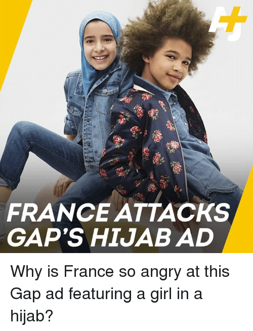 hijab: Cs  FRANCE ATTACKS  GAP'S HIJAB AD Why is France so angry at this Gap ad featuring a girl in a hijab?