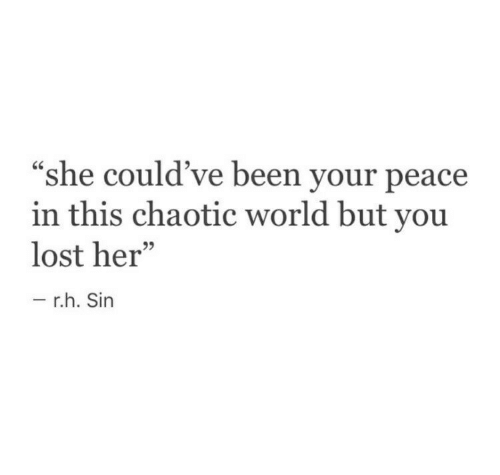 "Lost, World, and Peace: CS  ""she could've been your peace  in this chaotic world but you  lost her""  95  r.h. Sin"