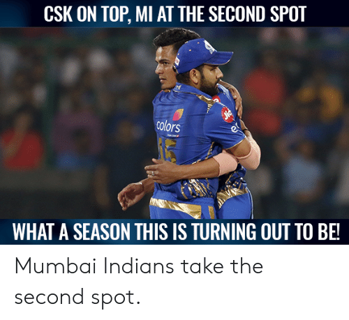 mumbai indians: CSK ON TOP, MI AT THE SECOND SPOT  colors  WHAT A SEASON THIS IS TURNING OUT TO BE! Mumbai Indians take the second spot.