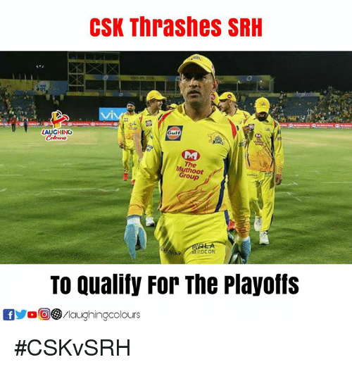 Indianpeoplefacebook, Group, and Csk: CSK Thrashes SRH  LAUGHING  The  Muthoot  Group  ROCON  To Qualify For The Playoffs  f/laughingcolours #CSKvSRH
