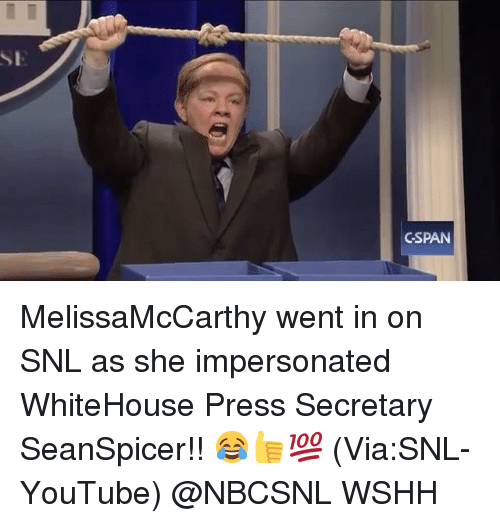 Impersonable: CSPAN MelissaMcCarthy went in on SNL as she impersonated WhiteHouse Press Secretary SeanSpicer!! 😂👍💯 (Via:SNL-YouTube) @NBCSNL WSHH