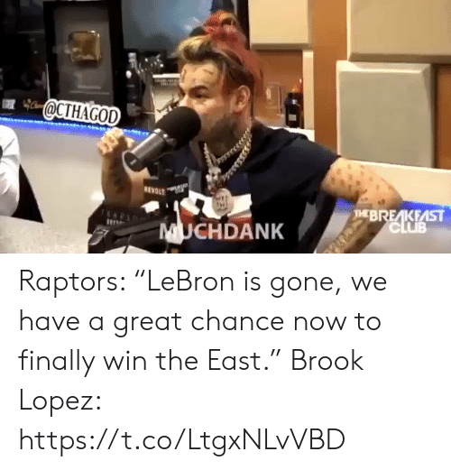 "lopez: @CTHAGOD  HBREAKEAST Raptors: ""LeBron is gone, we have a great chance now to finally win the East.""    Brook Lopez: https://t.co/LtgxNLvVBD"