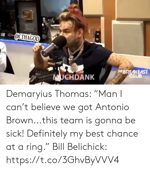 "Antonio: @CTHAGOD  REVOLT  THEBREAKFAST  CLUB  UCHDANK Demaryius Thomas: ""Man I can't believe we got Antonio Brown...this team is gonna be sick! Definitely my best chance at a ring.""  Bill Belichick: https://t.co/3GhvByVVV4"