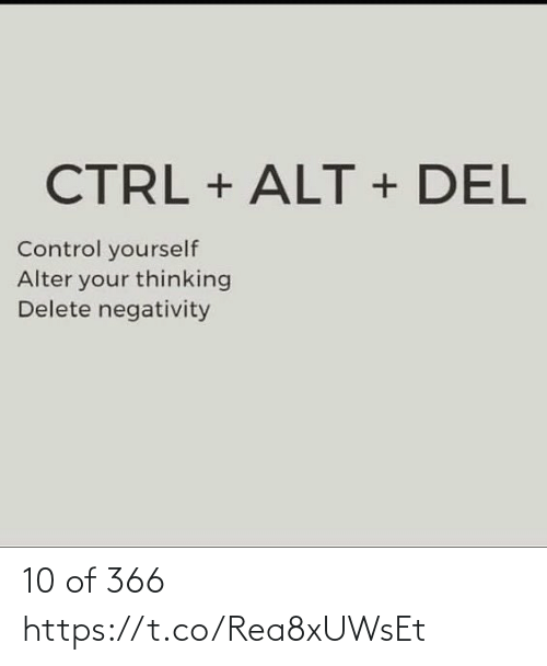 Negativity: CTRL + ALT + DEL  Control yourself  Alter your thinking  Delete negativity 10 of 366 https://t.co/Rea8xUWsEt