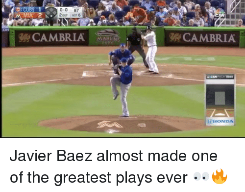 Marlin: CU  0-0 87  CAMBRIA  MARLINS  CAMBRIA  H HONDA Javier Baez almost made one of the greatest plays ever 👀🔥
