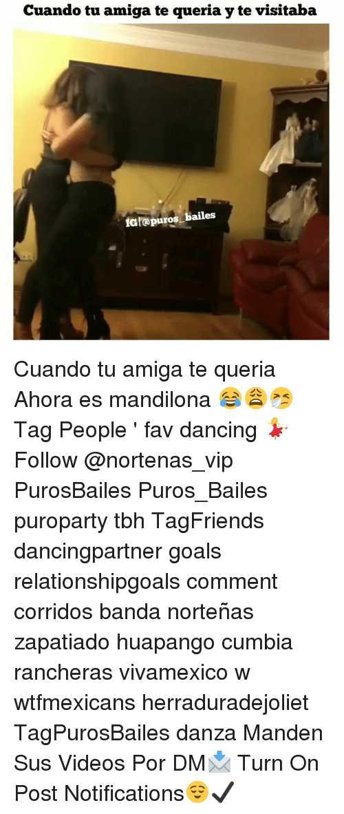 Dancing, Goals, and Memes: Cuando tu amiga te queria y te visitaba  IG @puros bailes Cuando tu amiga te queria Ahora es mandilona 😂😩🤧 Tag People ' fav dancing 💃 Follow @nortenas_vip PurosBailes Puros_Bailes puroparty tbh TagFriends dancingpartner goals relationshipgoals comment corridos banda norteñas zapatiado huapango cumbia rancheras vivamexico w wtfmexicans herraduradejoliet TagPurosBailes danza Manden Sus Videos Por DM📩 Turn On Post Notifications😌✔