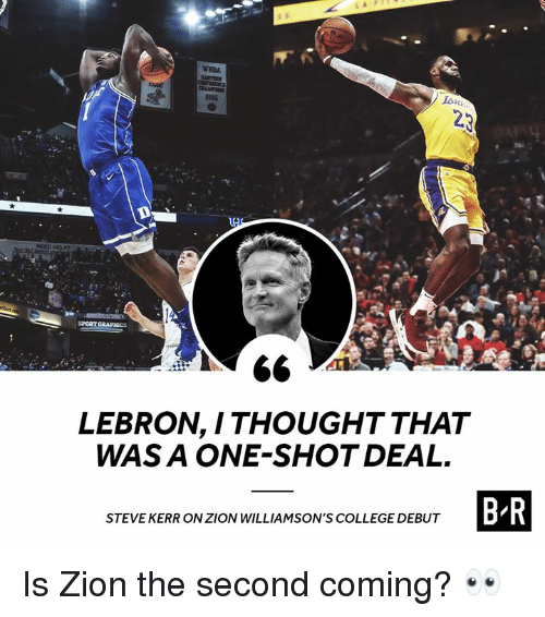 Steve Kerr: culd  2015  SPORT GRAPHİCS  LEBRON, I THOUGHT THAT  WAS A ONE-SHOT DEAL.  STEVE KERR ON ZION WILLIAMSON'S COLLEGE DEBUT Is Zion the second coming? 👀
