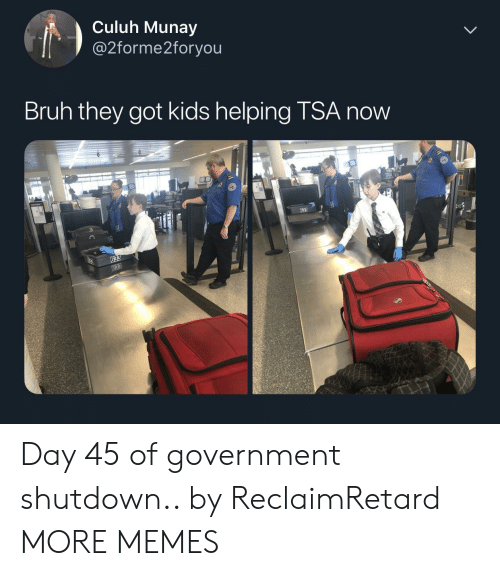 Shutdown: Culuh Munay  @2forme2foryou  Bruh they got kids helping TSA now Day 45 of government shutdown.. by ReclaimRetard MORE MEMES
