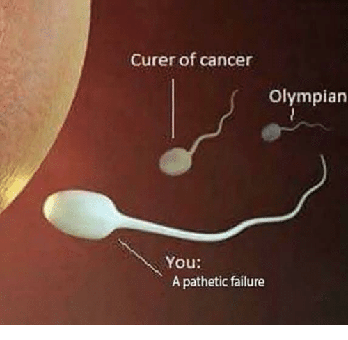 Memes, Cancer, and Failure: Curer of cancer  Olympian  You:  A pathetic failure