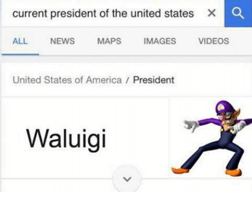 Image, Images, and Maps: current president of the united states X O  ALL NEWS  MAPS  IMAGES  VIDEOS  United States of America President  Waluigi