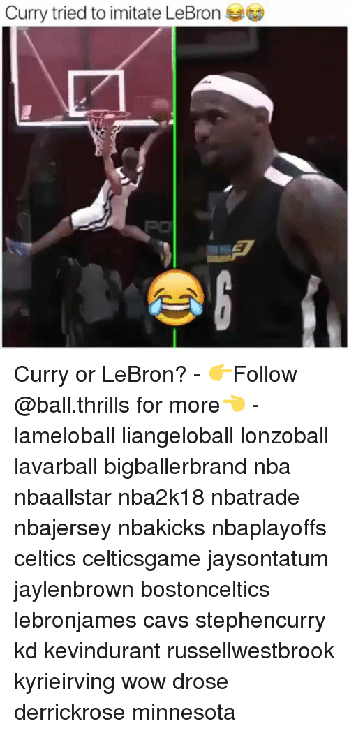 Cavs, Memes, and Nba: Curry tried to imitate LeBron E Curry or LeBron? - 👉Follow @ball.thrills for more👈 - lameloball liangeloball lonzoball lavarball bigballerbrand nba nbaallstar nba2k18 nbatrade nbajersey nbakicks nbaplayoffs celtics celticsgame jaysontatum jaylenbrown bostonceltics lebronjames cavs stephencurry kd kevindurant russellwestbrook kyrieirving wow drose derrickrose minnesota