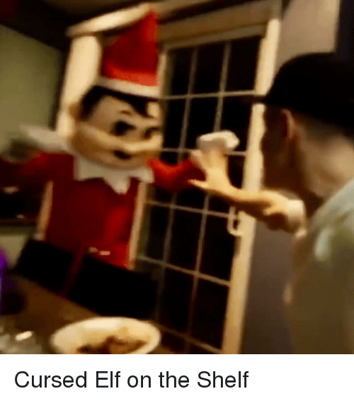 Elf, Elf on the Shelf, and Cursed