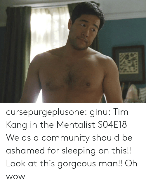Ashamedness: cursepurgeplusone: ginu: Tim Kang in the Mentalist S04E18  We as a community should be ashamed for sleeping on this!! Look at this gorgeous man!!    Oh wow