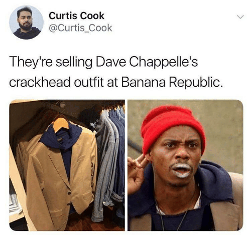Crackhead, Memes, and Banana: Curtis Cook  @Curtis_Cook  They're selling Dave Chappelle's  crackhead outfit at Banana Republic.
