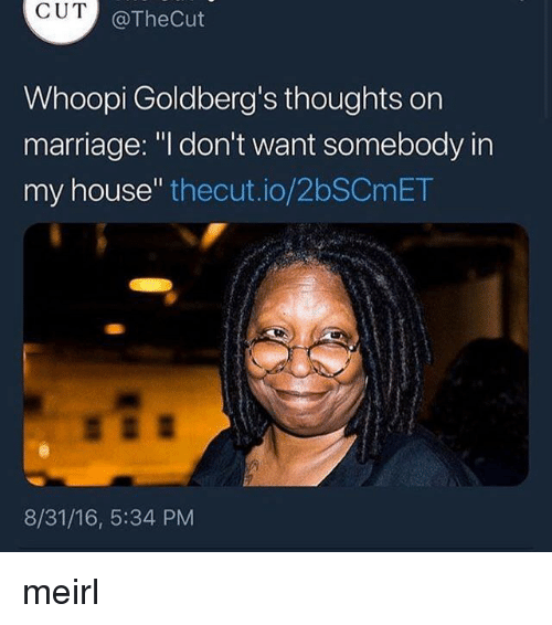 """goldbergs: CUT  @TheCut  Whoopi Goldberg's thoughts orn  marriage: """"l don't want somebody in  my house"""" thecut.io/2bSCmET  8/31/16, 5:34 PM meirl"""