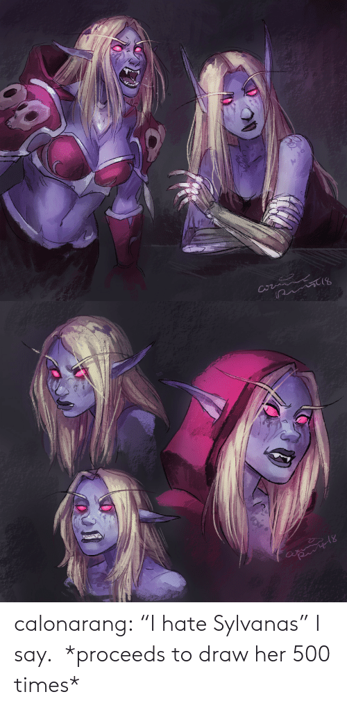 """Tumblr, Blog, and Her: Cw calonarang:  """"I hate Sylvanas"""" I say. *proceeds to draw her 500 times*"""