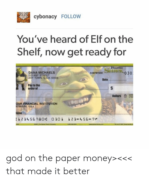 Elf, Elf on the Shelf, and Emo: cybonacy FOLLOW  You've heard of Elf on the  Shelf, now get ready for  DANA MICHAELS  23 ANY STREET  Sideko30  ANY TOWN, USA 55555  Date  Pay to the  order of  Dollars  a1  OUR FINANCIAL INSTITUTION  emo god on the paper money><<< that made it better