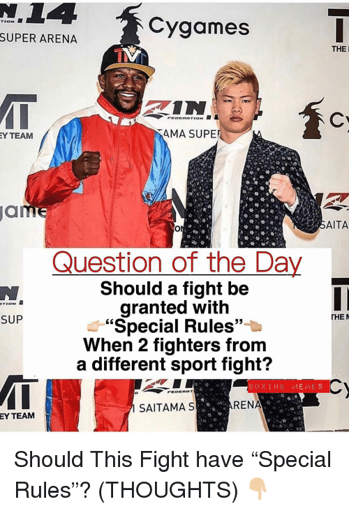 """Boxing, Meme, and Memes: Cygames  TION  SUPER  ARENA  THE  Y TEAM  AMA SUPE  am  SAITA  Question of the Day  Should a fight be  granted with  . """"Special Rules""""  When 2 fighters from  a different sport fight?  TION  THE  SUP  BOXING MEME S  SAITAMAS  RENA  EY  TEAMM Should This Fight have """"Special Rules""""? (THOUGHTS) 👇🏼"""
