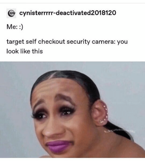 Target, Camera, and Security: cynisterrrrr-deactivated2018120  Me: :  target self checkout security camera: you  look like this