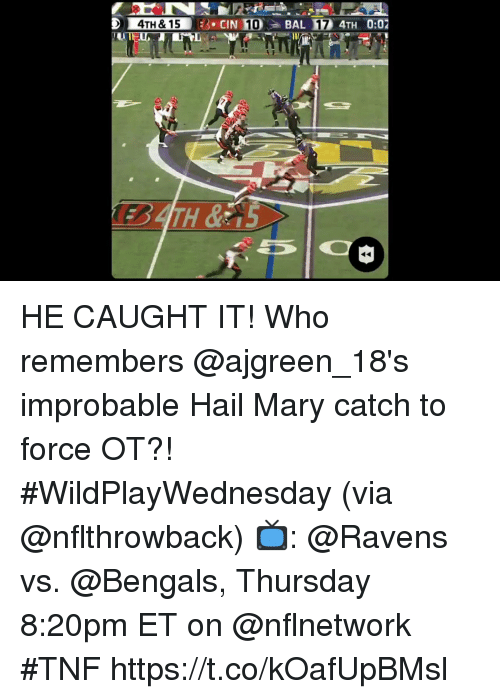 Hail Mary, Memes, and Bengals: D 4TH& 15  CIN 10  BAL 17 4TH 0:02 HE CAUGHT IT!  Who remembers @ajgreen_18's improbable Hail Mary catch to force OT?! #WildPlayWednesday (via @nflthrowback)  📺: @Ravens vs. @Bengals, Thursday 8:20pm ET on @nflnetwork #TNF https://t.co/kOafUpBMsl