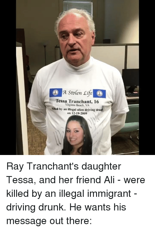 virginia beach: D A Stolen rife  Tessa Tranchant, 16  Virginia Beach, VA  killed by an illegal alien driving dru  on 12-19-2009 Ray Tranchant's daughter Tessa, and her friend Ali - were killed by an illegal immigrant - driving drunk. He wants his message out there: