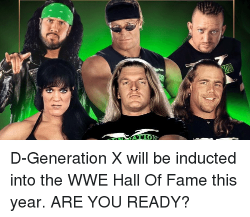 World Wrestling Entertainment: D-Generation X will be inducted into the WWE Hall Of Fame this year. ARE YOU READY?