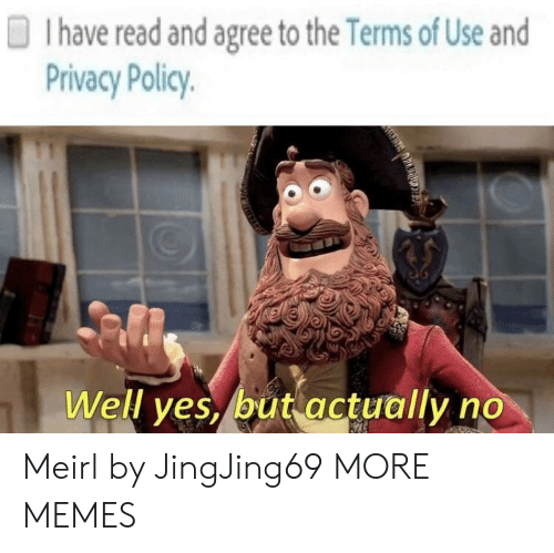 Dank, Memes, and Target: D I have read and agree to the Terms of Use and  Privacy Policy  Well ves. but gctually no Meirl by JingJing69 MORE MEMES