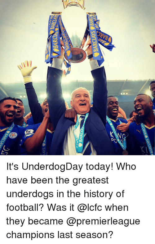 Lay's, Memes, and Barclays: D  LAYS  BARCA  BARCLAYS  BARCLAYS BARCLAi  BARCLAYS BARa It's UnderdogDay today! Who have been the greatest underdogs in the history of football? Was it @lcfc when they became @premierleague champions last season?
