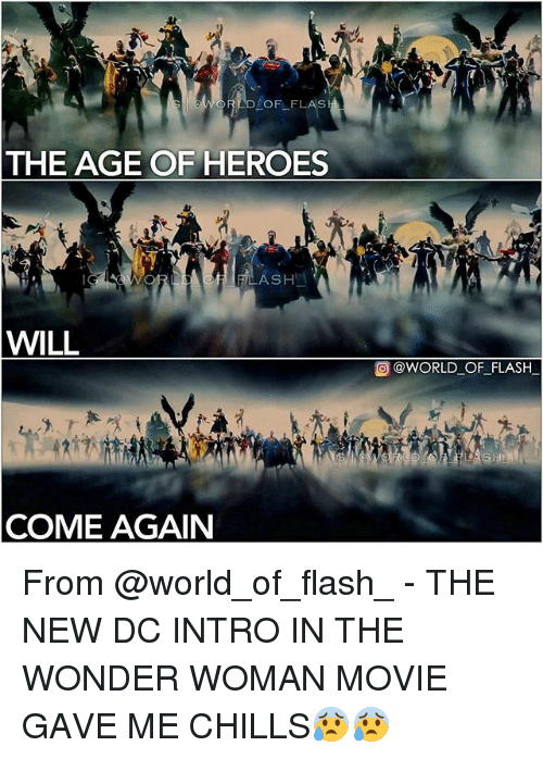Ashly: D OF FLAS  THE AGE OF HEROES  ASH  WILL  @WORLD OF-FLASH-  COME AGAIN From @world_of_flash_ - THE NEW DC INTRO IN THE WONDER WOMAN MOVIE GAVE ME CHILLS😰😰