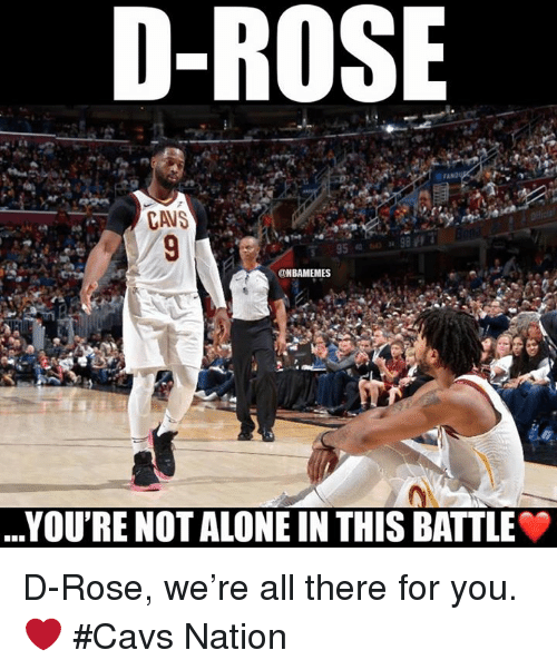 d rose: D-ROSE  CAVS  @NBAMEMES  YOU'RE NOT ALONE IN THIS BATTLE D-Rose, we're all there for you. ❤️ #Cavs Nation
