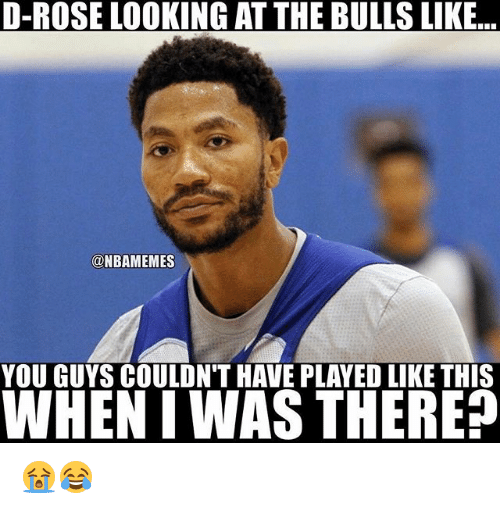 the bulls: D-ROSE LOOKING AT THE BULLS LIKE  NBAMEMES  YOU GUYS COULDN'T HAVE PLAYED LIKE THIS  WHEN IWAS THERE? 😭😂