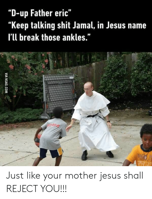 """Keep Talking: """"D-up Father eric""""  """"Keep talking shit Jamal, in Jesus name  I'l break those ankles."""" Just like your mother jesus shall REJECT YOU!!!"""