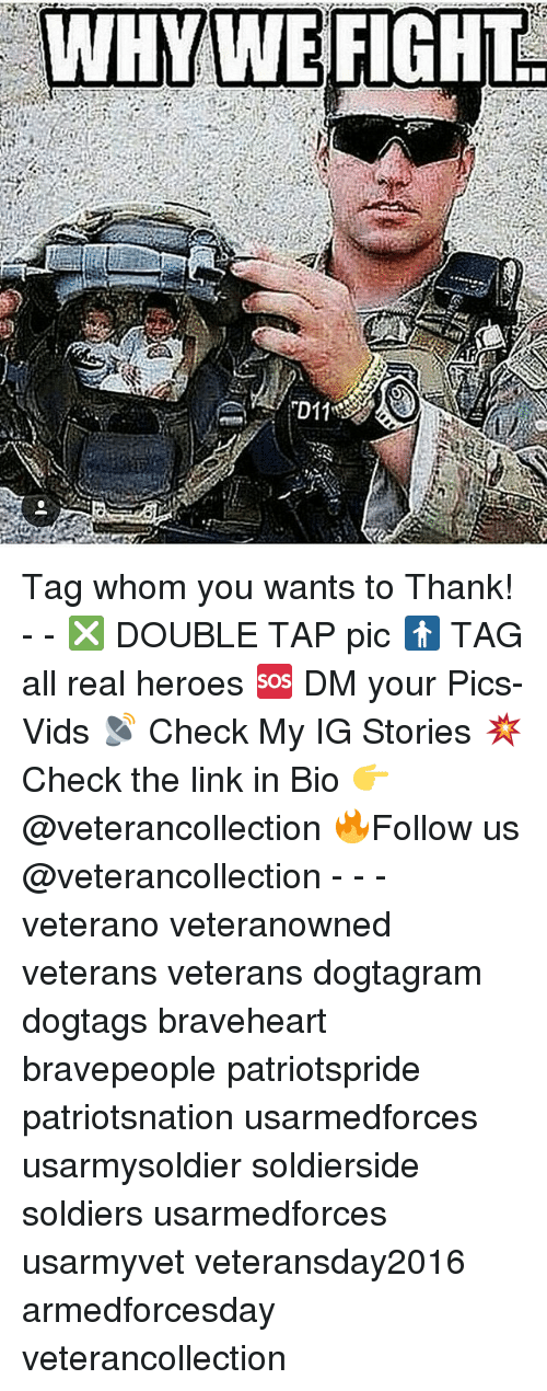 braveheart: D11 Tag whom you wants to Thank! - - ❎ DOUBLE TAP pic 🚹 TAG all real heroes 🆘 DM your Pics-Vids 📡 Check My IG Stories 💥Check the link in Bio 👉@veterancollection 🔥Follow us @veterancollection - - - veterano veteranowned veterans veterans dogtagram dogtags braveheart bravepeople patriotspride patriotsnation usarmedforces usarmysoldier soldierside soldiers usarmedforces usarmyvet veteransday2016 armedforcesday veterancollection