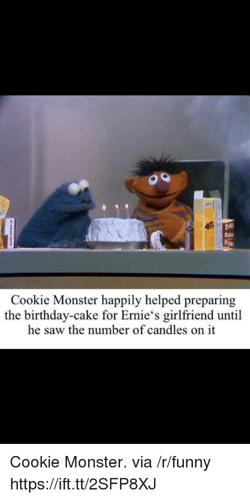 Birthday, Cookie Monster, and Funny: DA  BAK  Cookie Monster happily helped preparing  the birthday-cake for Ernie's girlfriend until  he saw the number of candles on it Cookie Monster. via /r/funny https://ift.tt/2SFP8XJ