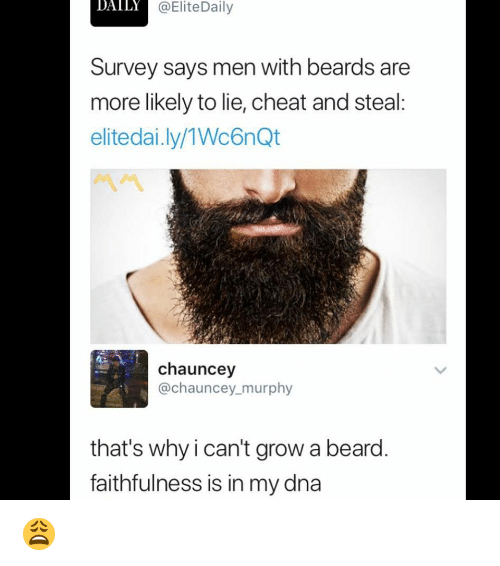 Chauncey: DA  ILY  @EliteDaily  Survey says men with beards are  more likely to lie, cheat and steal  elitedai.ly/1Wc6nQt  chauncey  @chauncey murphy  that's why i can't grow a beard  faithfulness is in my dna 😩