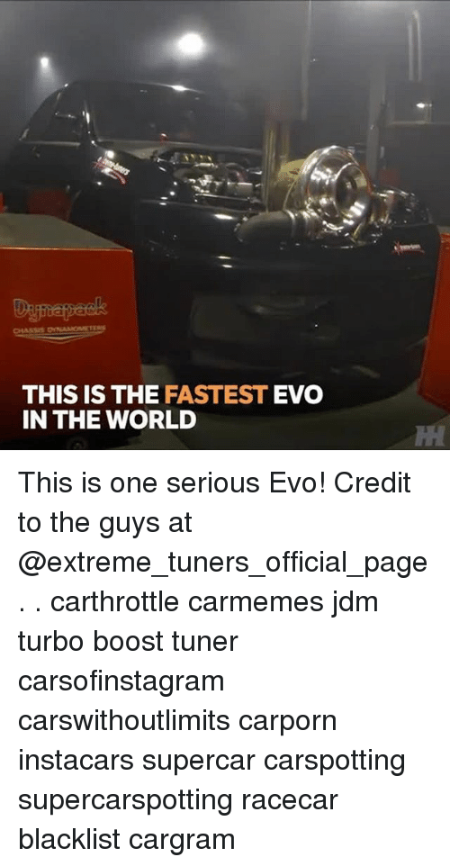 evo: Da  THIS IS THE FASTEST EVO  IN THE WORLD This is one serious Evo! Credit to the guys at @extreme_tuners_official_page . . carthrottle carmemes jdm turbo boost tuner carsofinstagram carswithoutlimits carporn instacars supercar carspotting supercarspotting racecar blacklist cargram