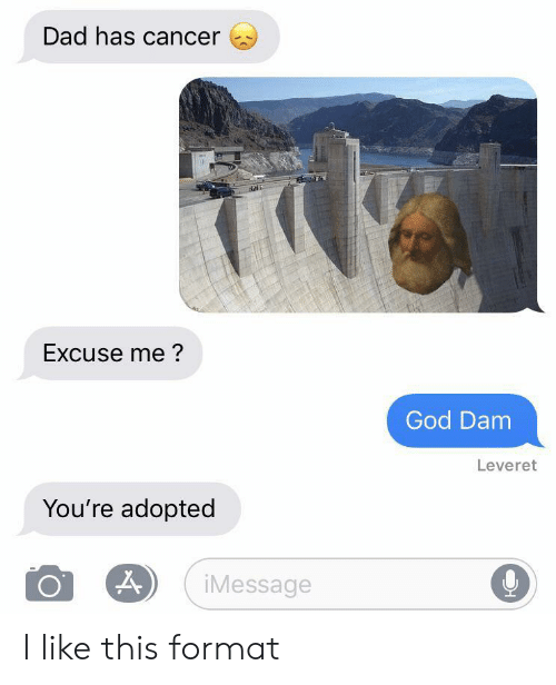 Dad, God, and Cancer: Dad has cancer  Excuse me?  God Dam  Leveret  You're adopted  iMessage I like this format