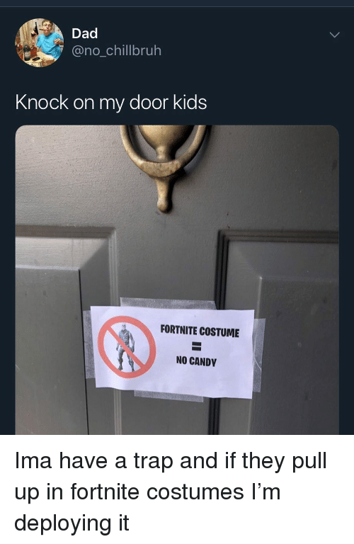 Candy, Dad, and Funny: Dad  @no_chillbruh  Knock on my door kids  FORTNITE COSTUME  NO CANDY Ima have a trap and if they pull up in fortnite costumes I'm deploying it