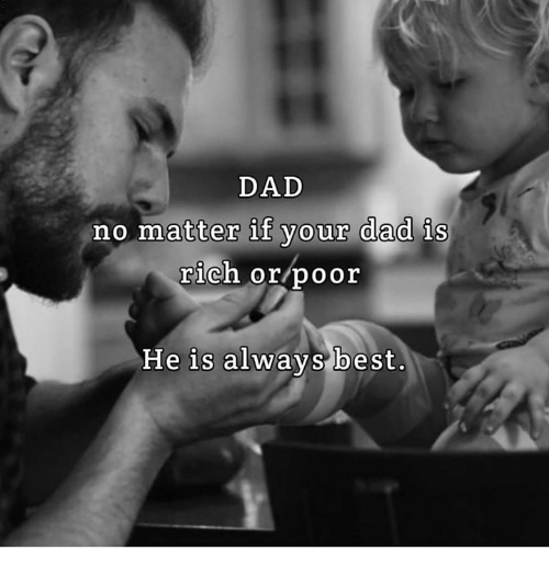 Dad, Memes, and Best: DAD  no matter if your dad is  rich or/poor  He is alwavs best.
