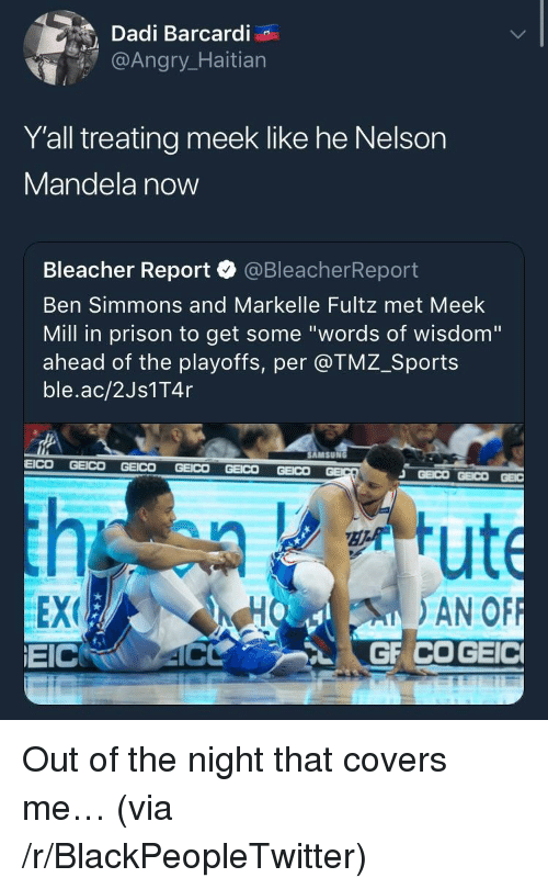 "tmz sports: Dadi Barcardi  @Angr  Y'all treating meek like he Nelson  Mandela now  Bleacher Report·@BleacherReport  Ben Simmons and Markelle Fultz met Meek  Mill in prison to get some ""words of wisdom""  ahead of the playoffs, per @TMZ_Sports  ble.ac/2Js1T4r  AMSUN  EEX  EICRO 4C  HO AN OF <p>Out of the night that covers me&hellip; (via /r/BlackPeopleTwitter)</p>"