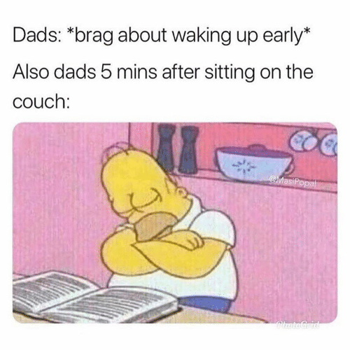 Dank, Couch, and 🤖: Dads: *brag about waking up early*  Also dads 5 mins after sitting on the  couch:  MasiPopal  ChatoGrid