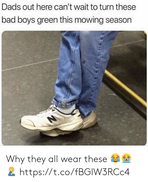 Bad, Bad Boys, and Boys: Dads out here can't wait to turn these  bad boys green this mowing season Why they all wear these 😂😭🤦‍♂️ https://t.co/fBGIW3RCc4