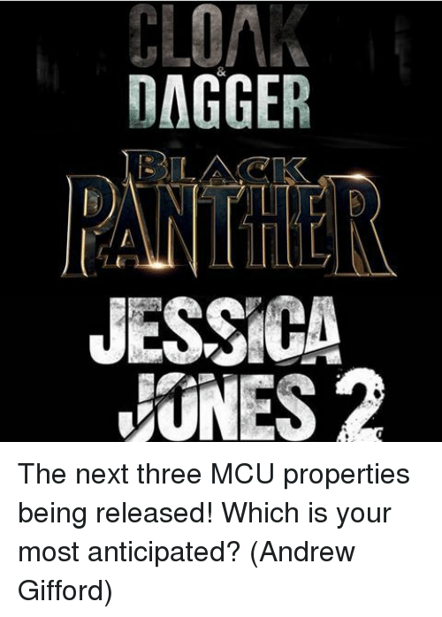 Memes, Black, and 🤖: DAGGER  BLACK  JESSICA  ONES 2 The next three MCU properties being released! Which is your most anticipated?  (Andrew Gifford)