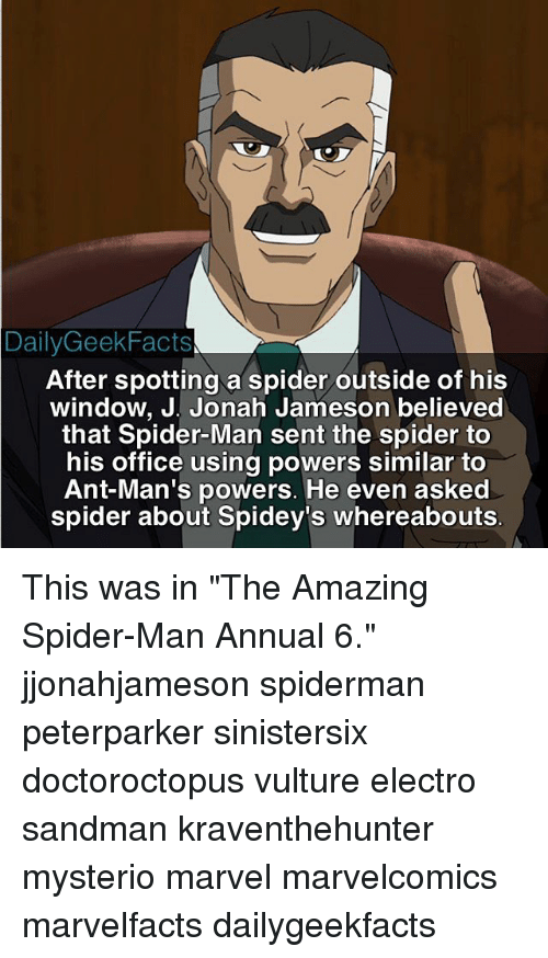 """electro: Daily Geek Facts  After spotting a spider outside of his  window, J. Jonah Jameson believed  that Spider-Man sent the spider to  his office using powers similar to  Ant-Man's powers. He even asked  spider about Spidey's whereabouts This was in """"The Amazing Spider-Man Annual 6."""" jjonahjameson spiderman peterparker sinistersix doctoroctopus vulture electro sandman kraventhehunter mysterio marvel marvelcomics marvelfacts dailygeekfacts"""