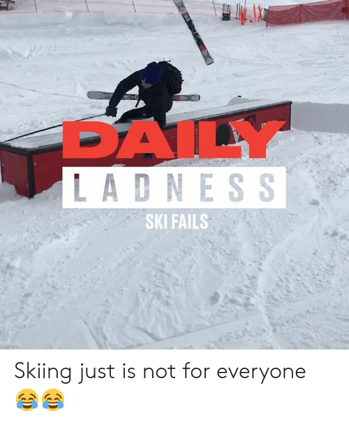 skiing: DAILY  LADNESS  SKI FAILS Skiing just is not for everyone 😂😂